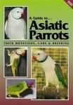 Guide to Asiatic Parrots Indian Ringneck Book Revised Edition